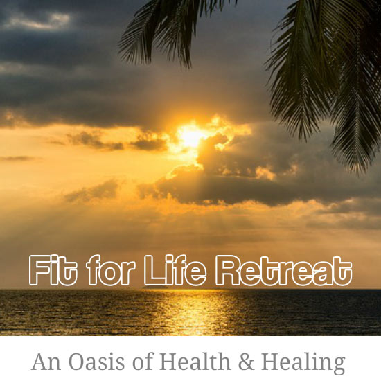 An Oasis of health and healing at Fit for Life Retreat