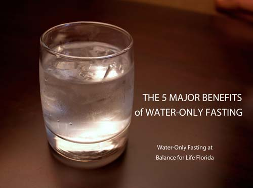 The 5 Major Benefits of Water Only Fasting